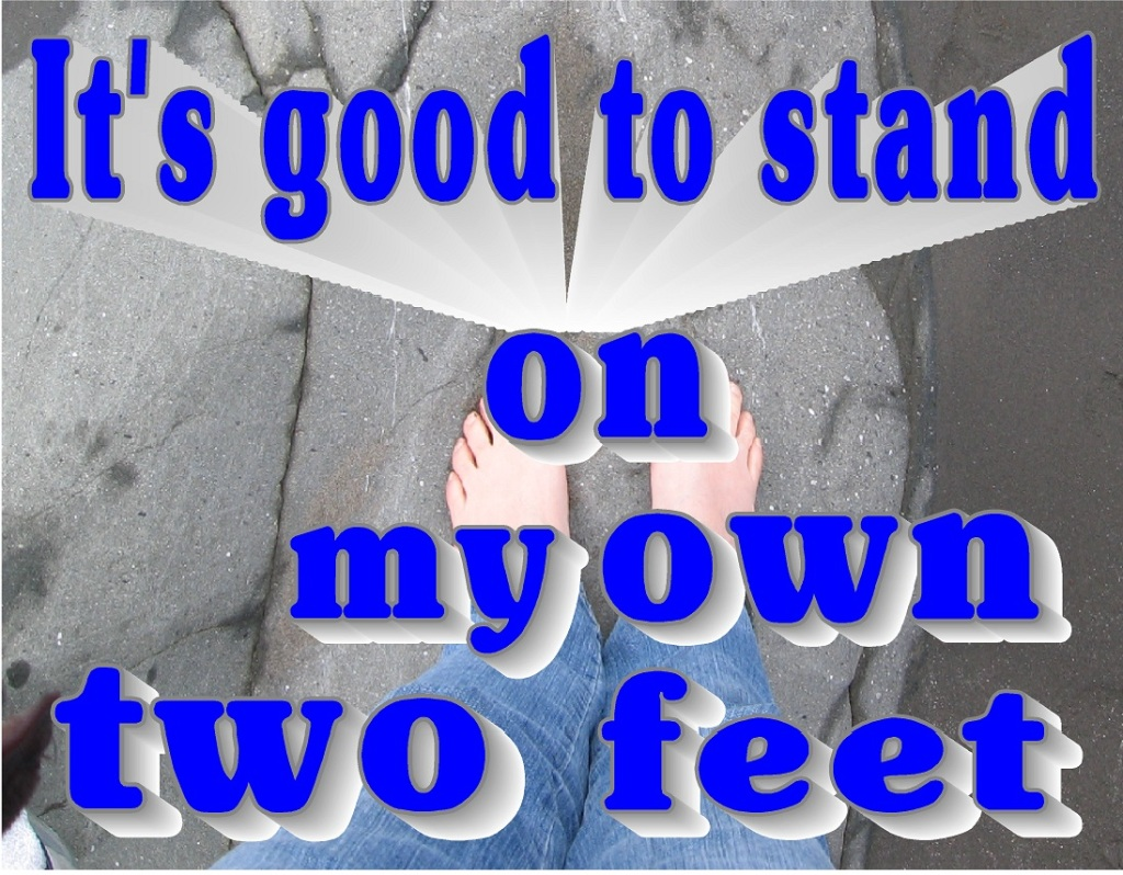 "Courage:   ""It's good to stand on my own 2 feet..."""
