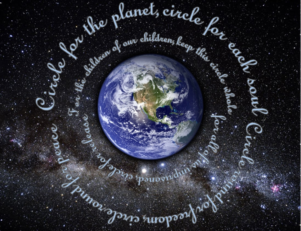 Circle round the planet...circle for each soul...keep this circle whole