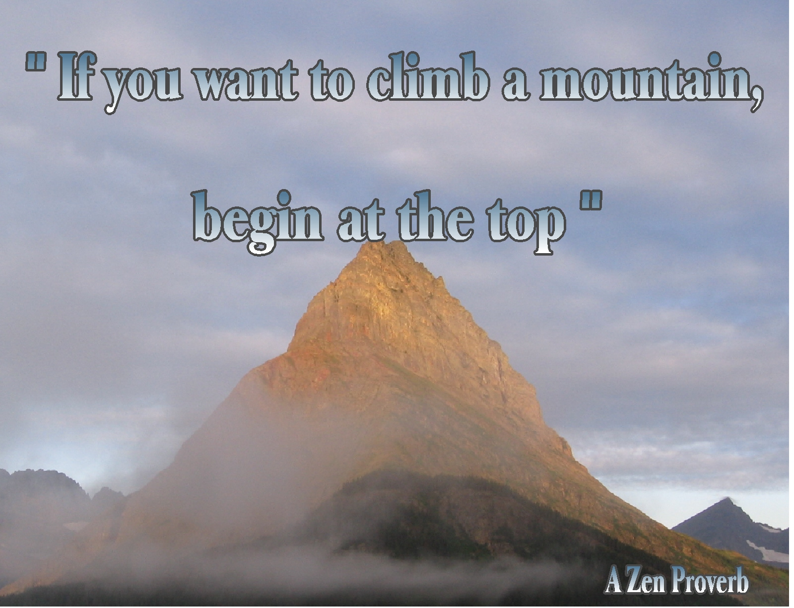 If You Want To Climb A Mountain Begin At The Top A Zen Saying
