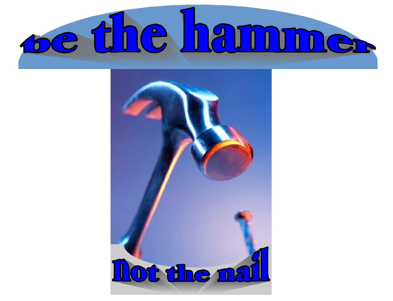 Perhaps….be the hammer, not the nail | Pocket Perspectives