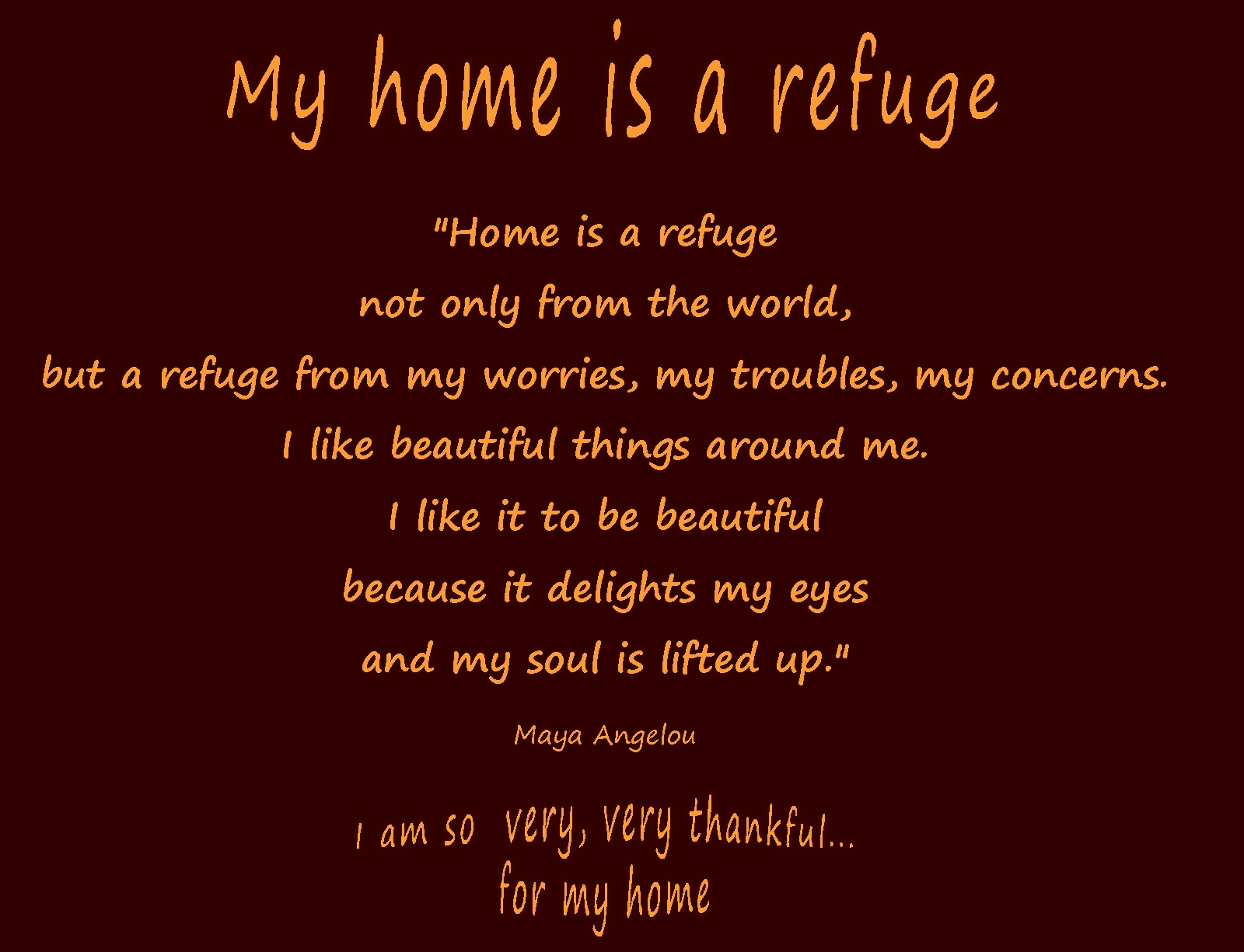 Maya Angelou Quotes About Friendship My Home Is A Refuge Not Only From The World But A Refuge From My