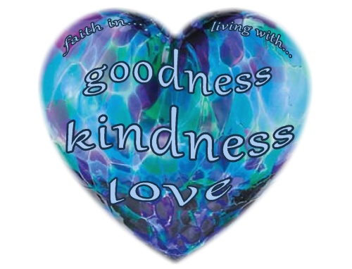 faith in and living with...goodness, kindness and love...it's a wonderful world
