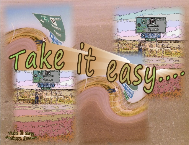 take it easy just take it easy