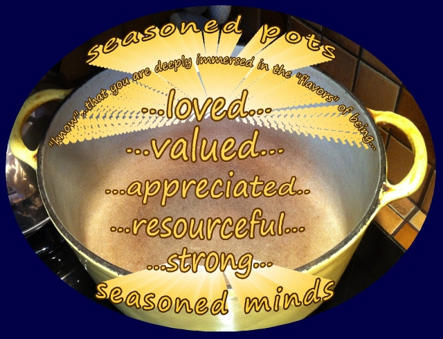 seasoned minds...immersed in flavors of being loved, valued...