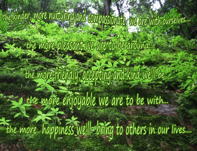 the kinder we are with ourselves, the happier others will also be