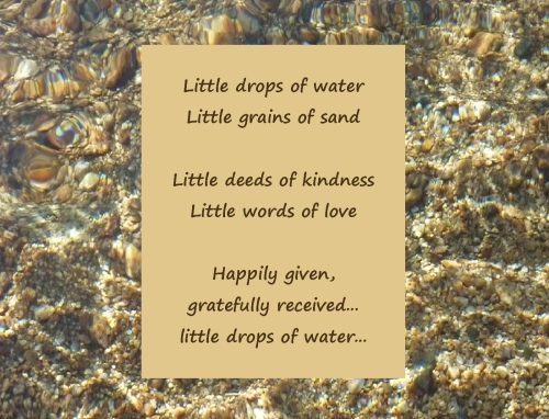 little drops of water happily given gratefully received