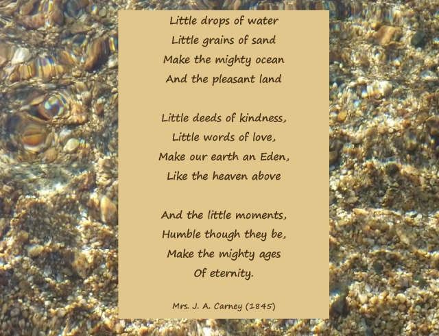 Little drops of water, little grains of sand...little deeds of kindness, little words of love...