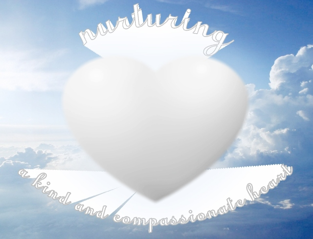 nurturing a kind and compassionate heart