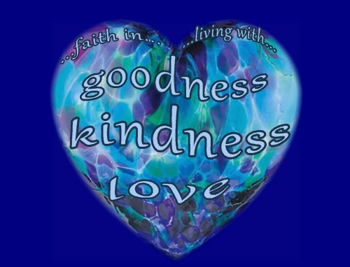 faith in and living with goodness kindness and love