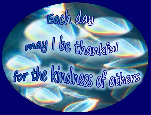 thankful for kindness of others...may I be thankful each day