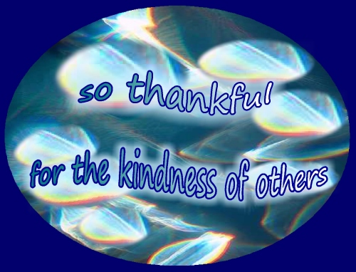 thankful for kindness of others...so thankful for