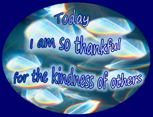 Today I am so thankful....for the kindness of others....kindness amongst all