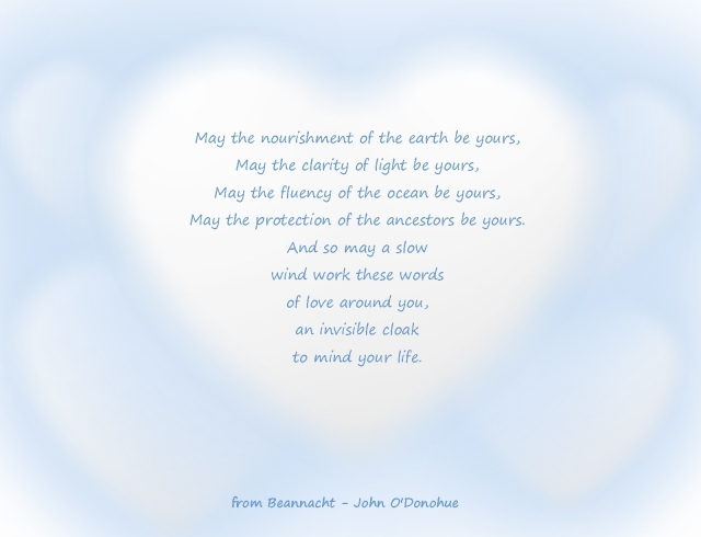 "An invisible cloak to mind your life"" ...a cloak of love...  John O'Donohue"