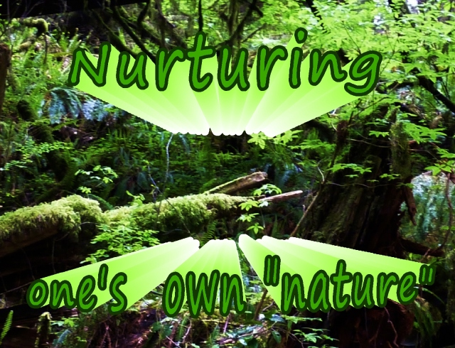 Nurturing one's Nature... know, respect, live, share....