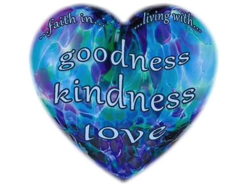 faith in goodness kindness and love, simply living with