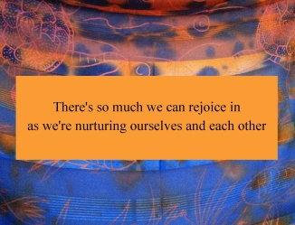 rejoice rejoicing as we nurture ourselves and each other