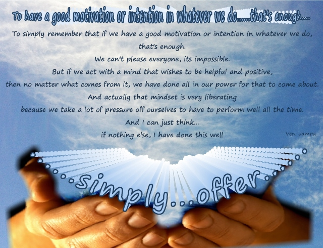 simply offer... positive motivation and intention Jampa
