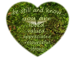 be still and know you are loved valued appreciative on moss
