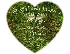 be still and know you are loving generous helpful resourceful strong