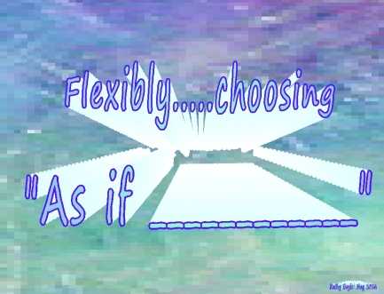As if flexibly choosing as if....