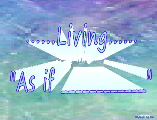 As if living as if