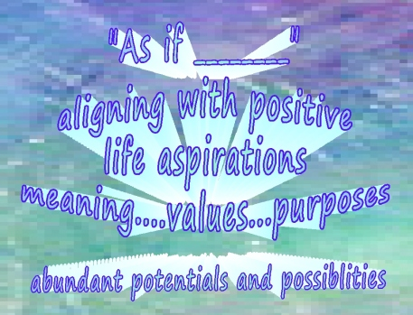 As if potentials and possibilities aligned with meaning values purpose