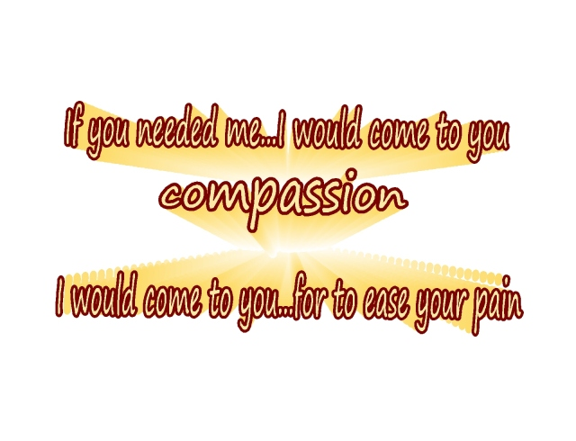 if-you-needed-me-i-would-come-to-you-compassion-ease-your-pain
